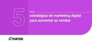 Read more about the article 5 estratégias de marketing digital para aumentar as vendas