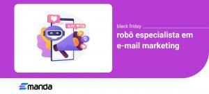 Read more about the article Robô criador de Campanhas de E-mail para Black Friday