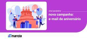 Read more about the article Nova Campanha: E-mail de Aniversário