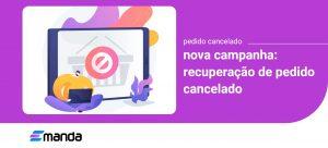 Read more about the article Nova campanha: Recuperação de Pedido Cancelado