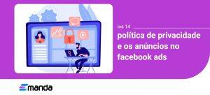 Read more about the article IOS 14, política de privacidade e os Anúncios no Facebook Ads